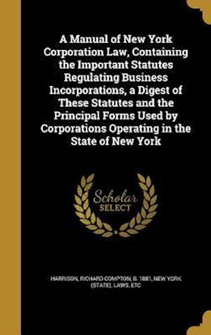 Bog, hardback A   Manual of New York Corporation Law, Containing the Important Statutes Regulating Business Incorporations, a Digest of These Statutes and the Princ