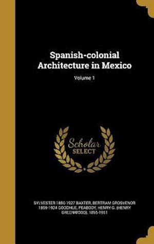 Bog, hardback Spanish-Colonial Architecture in Mexico; Volume 1 af Bertram Grosvenor 1869-1924 Goodhue, Sylvester 1850-1927 Baxter