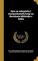Opis Na Rukopisitie I Staropechatnitie Knigi Na Narodnata Biblioteka V Sofiia; 1 af Beno 1863-1926 Tsonev