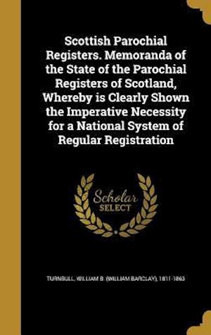 Bog, hardback Scottish Parochial Registers. Memoranda of the State of the Parochial Registers of Scotland, Whereby Is Clearly Shown the Imperative Necessity for a N