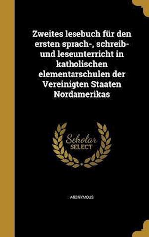 Bog, hardback Zweites Lesebuch Fur Den Ersten Sprach-, Schreib- Und Leseunterricht in Katholischen Elementarschulen Der Vereinigten Staaten Nordamerikas