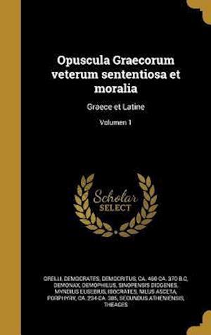 Bog, hardback Opuscula Graecorum Veterum Sententiosa Et Moralia
