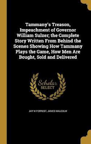 Bog, hardback Tammany's Treason, Impeachment of Governor William Sulzer; The Complete Story Written from Behind the Scenes Showing How Tammany Plays the Game, How M af James Malcolm, Jay W. Forrest