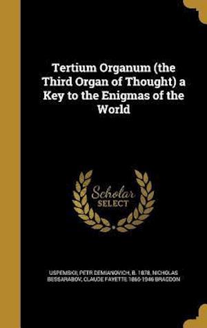 Bog, hardback Tertium Organum (the Third Organ of Thought) a Key to the Enigmas of the World af Nicholas Bessarabov, Claude Fayette 1866-1946 Bragdon