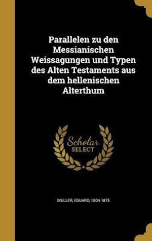 Bog, hardback Parallelen Zu Den Messianischen Weissagungen Und Typen Des Alten Testaments Aus Dem Hellenischen Alterthum