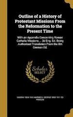 Outline of a History of Protestant Missions from the Reformation to the Present Time af George 1842-1911 Ed Robson, Gustav 1834-1910 Warneck