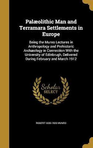 Palaeolithic Man and Terramara Settlements in Europe af Robert 1835-1920 Munro