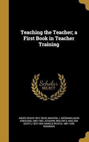 Bog, hardback Teaching the Teacher; A First Book in Teacher Training af James Oscar 1874- Boyd