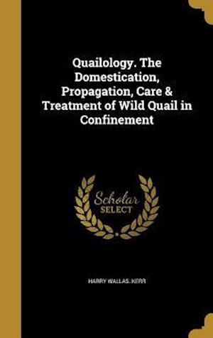 Bog, hardback Quailology. the Domestication, Propagation, Care & Treatment of Wild Quail in Confinement af Harry Wallas Kerr