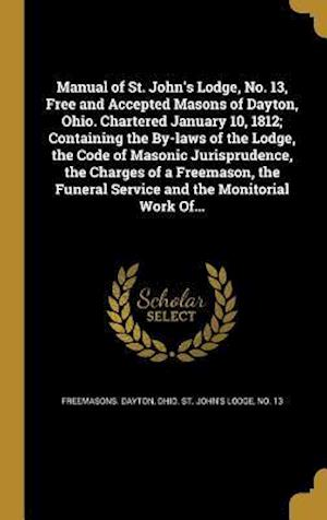 Bog, hardback Manual of St. John's Lodge, No. 13, Free and Accepted Masons of Dayton, Ohio. Chartered January 10, 1812; Containing the By-Laws of the Lodge, the Cod
