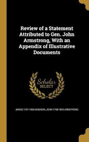 Bog, hardback Review of a Statement Attributed to Gen. John Armstrong, with an Appendix of Illustrative Documents af James 1751-1836 Madison, John 1758-1843 Armstrong