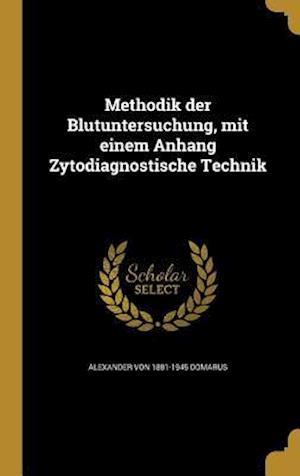 Bog, hardback Methodik Der Blutuntersuchung, Mit Einem Anhang Zytodiagnostische Technik af Alexander Von 1881-1945 Domarus