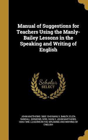 Bog, hardback Manual of Suggestions for Teachers Using the Manly-Bailey Lessons in the Speaking and Writing of English af John Matthews 1865-1940 Manly