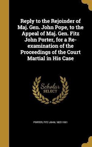Bog, hardback Reply to the Rejoinder of Maj. Gen. John Pope, to the Appeal of Maj. Gen. Fitz John Porter, for a Re-Examination of the Proceedings of the Court Marti