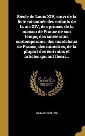 Bog, hardback Siecle de Louis XIV, Suivi de La Liste Raisonnee Des Enfants de Louis XIV, Des Princes de La Maison de France de Son Temps, Des Souverains Contemporai
