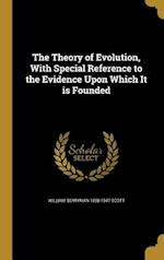 The Theory of Evolution, with Special Reference to the Evidence Upon Which It Is Founded af William Berryman 1858-1947 Scott