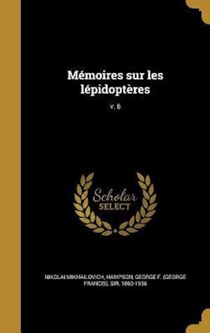 Bog, hardback Memoires Sur Les Lepidopteres; V. 6
