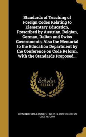 Bog, hardback Standards of Teaching of Foreign Codes Relating to Elementary Education, Prescribed by Austrian, Belgian, German, Italian and Swiss Governments; Also