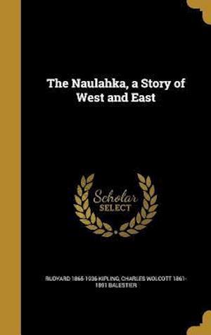 Bog, hardback The Naulahka, a Story of West and East af Charles Wolcott 1861-1891 Balestier, Rudyard 1865-1936 Kipling
