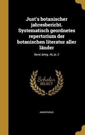 Bog, hardback Just's Botanischer Jahresbericht. Systematisch Geordnetes Repertorium Der Botanischen Literatur Aller Lander; Band Jahrg. 46, PT. 2