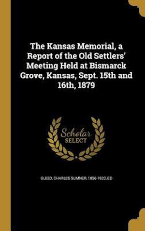 Bog, hardback The Kansas Memorial, a Report of the Old Settlers' Meeting Held at Bismarck Grove, Kansas, Sept. 15th and 16th, 1879