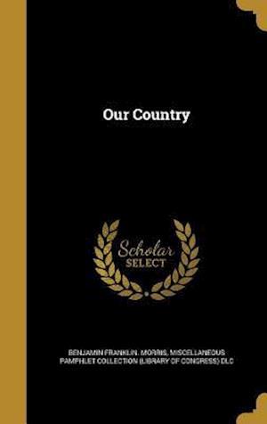 Bog, hardback Our Country af Benjamin Franklin Morris