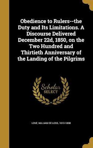 Bog, hardback Obedience to Rulers--The Duty and Its Limitations. a Discourse Delivered December 22d, 1850, on the Two Hundred and Thirtieth Anniversary of the Landi