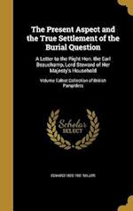 The Present Aspect and the True Settlement of the Burial Question af Edward 1825-1901 Miller