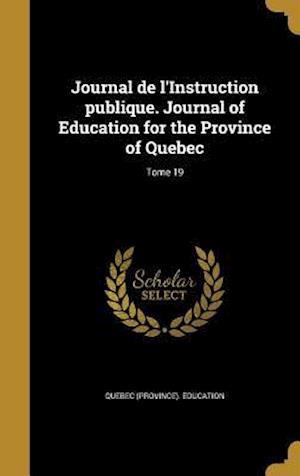 Bog, hardback Journal de L'Instruction Publique. Journal of Education for the Province of Quebec; Tome 19
