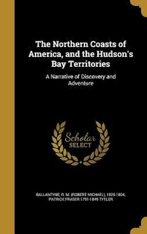 Bog, hardback The Northern Coasts of America, and the Hudson's Bay Territories af Patrick Fraser 1791-1849 Tytler