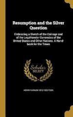 Resumption and the Silver Question af Henry Varnum 1812-1905 Poor