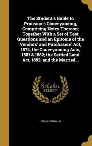 Bog, hardback The Student's Guide to Prideaux's Conveyancing, Comprising Notes Thereon; Together with a Set of Test Questions and an Epitome of the Vendors' and Pur af John Indermaur