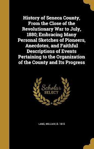 Bog, hardback History of Seneca County, from the Close of the Revolutionary War to July, 1880; Embracing Many Personal Sketches of Pioneers, Anecdotes, and Faithful