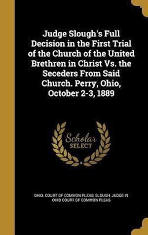 Bog, hardback Judge Slough's Full Decision in the First Trial of the Church of the United Brethren in Christ vs. the Seceders from Said Church. Perry, Ohio, October
