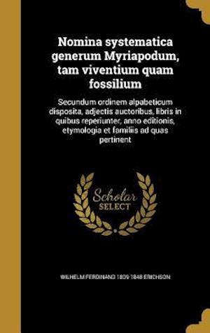Bog, hardback Nomina Systematica Generum Myriapodum, Tam Viventium Quam Fossilium af Wilhelm Ferdinand 1809-1848 Erichson