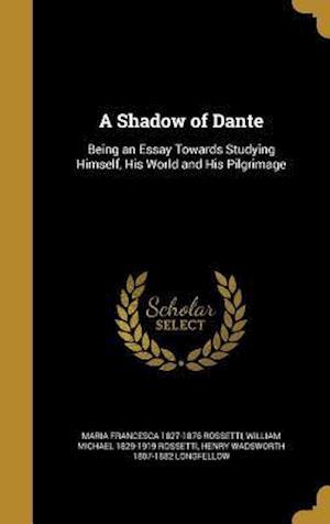 Bog, hardback A Shadow of Dante af Maria Francesca 1827-1876 Rossetti, William Michael 1829-1919 Rossetti, Henry Wadsworth 1807-1882 Longfellow