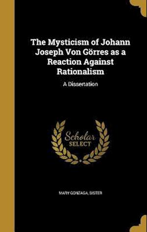 Bog, hardback The Mysticism of Johann Joseph Von Gorres as a Reaction Against Rationalism