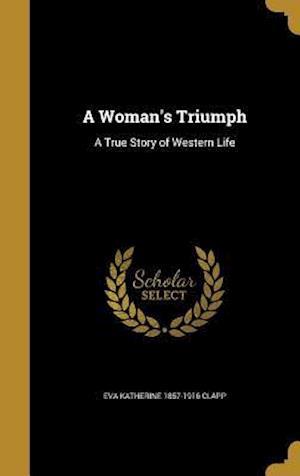 Bog, hardback A Woman's Triumph af Eva Katherine 1857-1916 Clapp