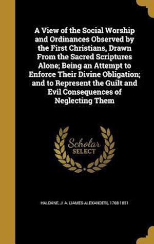 Bog, hardback A   View of the Social Worship and Ordinances Observed by the First Christians, Drawn from the Sacred Scriptures Alone; Being an Attempt to Enforce Th