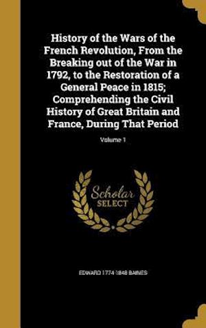 History of the Wars of the French Revolution, from the Breaking Out of the War in 1792, to the Restoration of a General Peace in 1815; Comprehending t af Edward 1774-1848 Baines