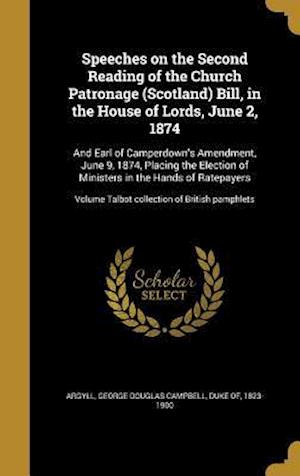 Bog, hardback Speeches on the Second Reading of the Church Patronage (Scotland) Bill, in the House of Lords, June 2, 1874