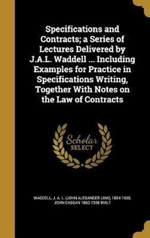 Specifications and Contracts; A Series of Lectures Delivered by J.A.L. Waddell ... Including Examples for Practice in Specifications Writing, Together af John Cassan 1860-1936 Walt