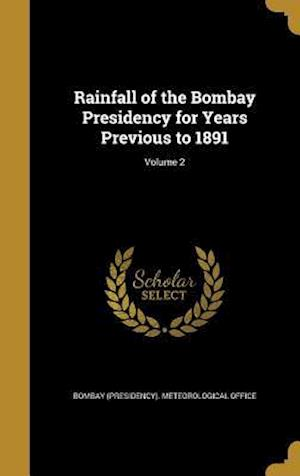 Bog, hardback Rainfall of the Bombay Presidency for Years Previous to 1891; Volume 2