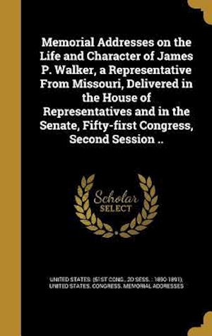 Bog, hardback Memorial Addresses on the Life and Character of James P. Walker, a Representative from Missouri, Delivered in the House of Representatives and in the
