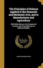 The Principles of Science Applied to the Domestic and Mechanic Arts, and to Manufactures and Agriculture af Alonzo 1800-1865 Potter