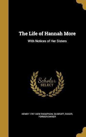 The Life of Hannah More af Henry 1797-1878 Thompson