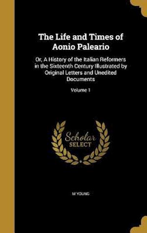 Bog, hardback The Life and Times of Aonio Paleario af M. Young