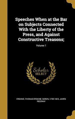 Bog, hardback Speeches When at the Bar on Subjects Connected with the Liberty of the Press, and Against Constructive Treasons;; Volume 1 af James Ridgway
