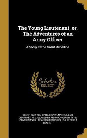 Bog, hardback The Young Lieutenant, Or, the Adventures of an Army Officer af Oliver 1822-1897 Optic