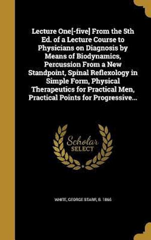 Bog, hardback Lecture One[-Five] from the 5th Ed. of a Lecture Course to Physicians on Diagnosis by Means of Biodynamics, Percussion from a New Standpoint, Spinal R